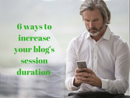 Improve Website Traffic: 6 ways to improve your blog's session duration